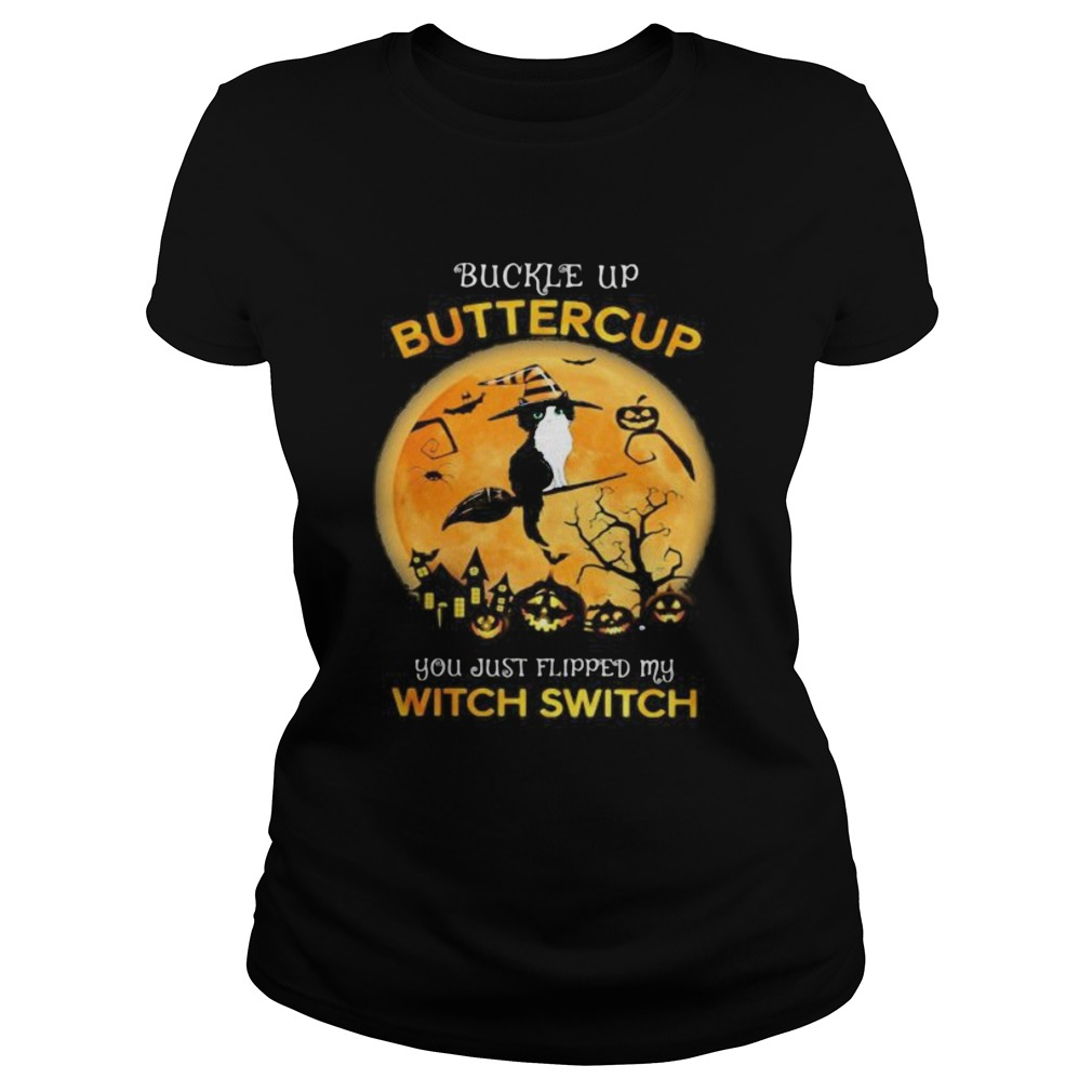 Cat Witch Buckle up buttercup you just flipped my witch switch Halloween Classic Ladies