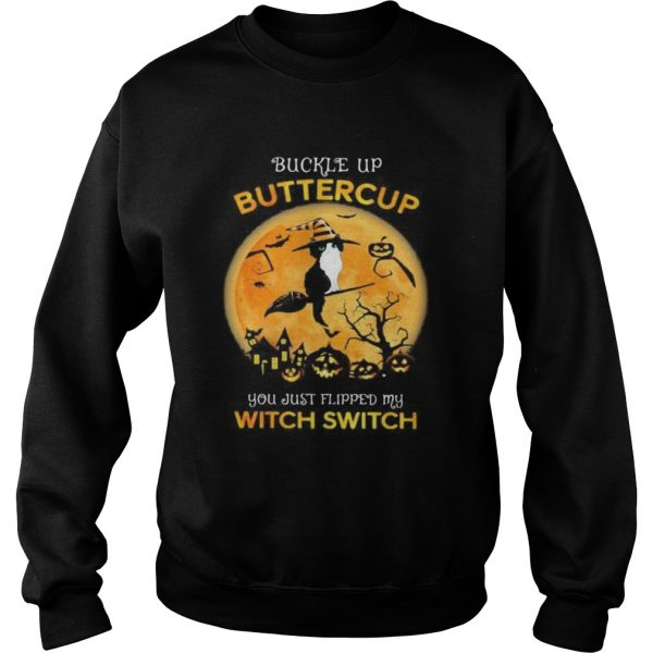 Cat Witch Buckle up buttercup you just flipped my witch switch Halloween  Sweatshirt