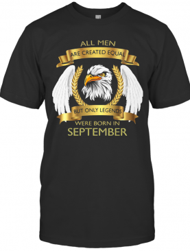 Eagles All Men Are Created Equal But Only Legends Were Born In September T-Shirt