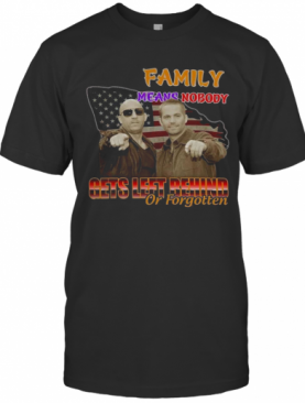 Family Means Nobody Gets Left Behind Or Forgotten T-Shirt