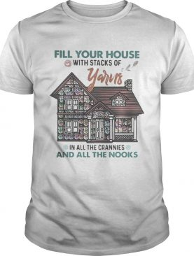 Fill your house with stacks of yarns in all the crannies and all the nooks 2020 shirt