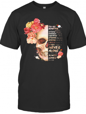 Flower You Are Beautiful Victorious Enough Created Strong Amazing Never Alone Always Loved T-Shirt
