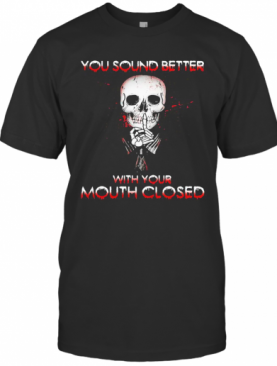 Halloween Skeleton You Sound Better With Your Mouth Closed T-Shirt