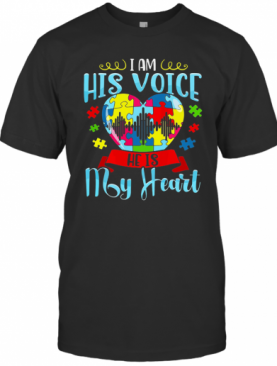 I Am His Voice He Is My Heart Autism T-Shirt