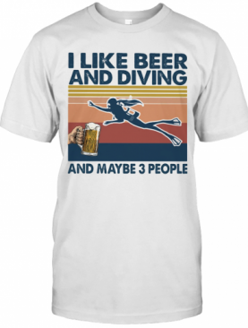 I Like Beer And Diving And Maybe 3 People Vintage Retro T-Shirt