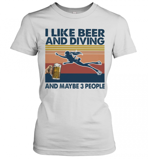 I Like Beer And Diving And Maybe 3 People Vintage Retro T-Shirt Classic Women's T-shirt