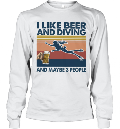 I Like Beer And Diving And Maybe 3 People Vintage Retro T-Shirt Long Sleeved T-shirt