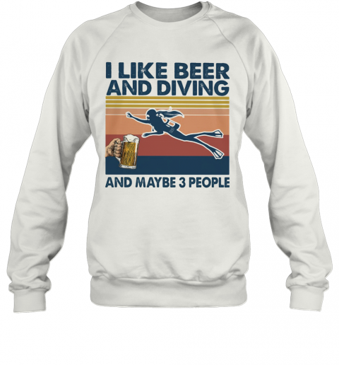 I Like Beer And Diving And Maybe 3 People Vintage Retro T-Shirt Unisex Sweatshirt