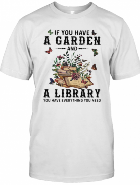 If You Have A Garden And A Library You Have Everything You Need Butterflies T-Shirt