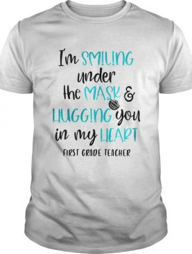 Im Smiling Under The Mask And Liugging You In My Heart First Grade Teacher shirt