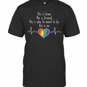 LGBT Love This Is Brave This Is Bruised This Is Who I'M Meant To Be This Is Me T-Shirt Classic Men's T-shirt