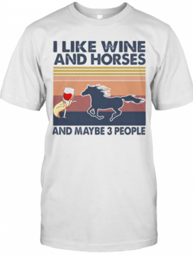LIKE WINE AND HORSES AND MAYBE 3 PEOPLE VINTAGE RETRO T-Shirt