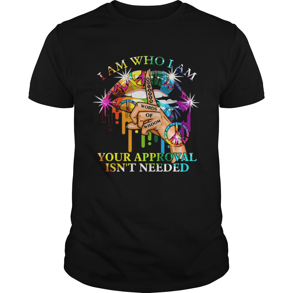 Lips Hippie I Am Who I Am Your Approval Isnt Needed shirt