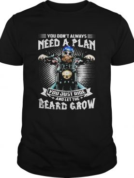Mens Motorcycle You dont always need a plan you just ride and let the beard grow shirt