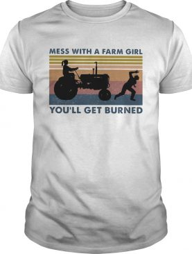 Mess with a farm girl youll get burned vintage retro shirt