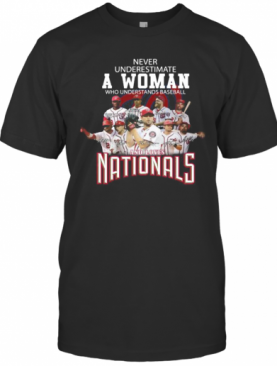 Never Underestimate A Woman Who Understands Baseball And Loves Washington Nationals Signatures T-Shirt