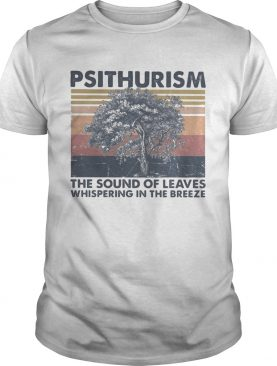 Psithurism the sound of leaves whispering in the breeze vintage retro shirt