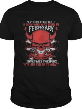 Skull satan never underestimate a man was born in february sometimes whispers wtf are you up to now