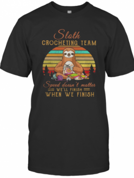 Sloth Crocheting Team Speed Doesn'T Matter We'Ll Finish When We Finish Vintage Retro T-Shirt