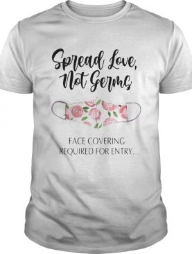 Spread love not germs face covering required for entry mask flower shirt