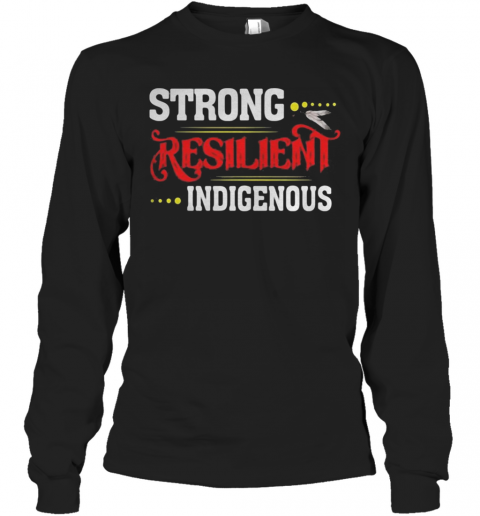 Strong Resilient Indigenous T-Shirt Long Sleeved T-shirt