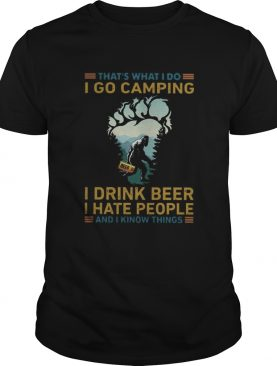 Thats What I Do I Go Camping I Drink Beer I Hate People shirt