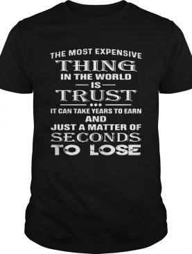 The Most Expensive Thing In The World Is Trust It Can Take Years To Earn And Just A Matter Of Secon