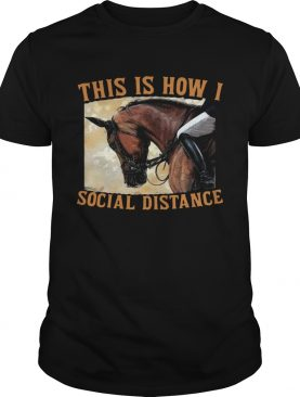 This Is How I Social Distance Ride Horse shirt