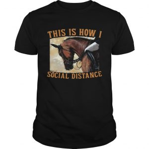 This Is How I Social Distance Ride Horse  Unisex
