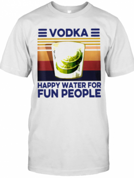 Top Vodka Happy Water For Fun People Vintage T-Shirt