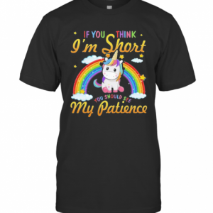 Unicorn If You Think I'M Short You Should See My Patience Rainbow T-Shirt Classic Men's T-shirt
