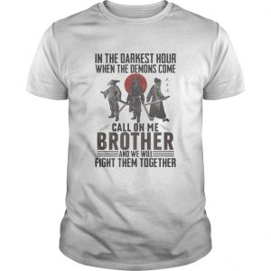 Vikings in the darkest hour when the demons come call on me brother and we will fight them together Unisex