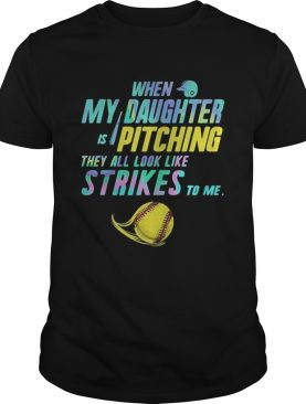 When my daughter is pitching they all look like strikes to me Softball shirt
