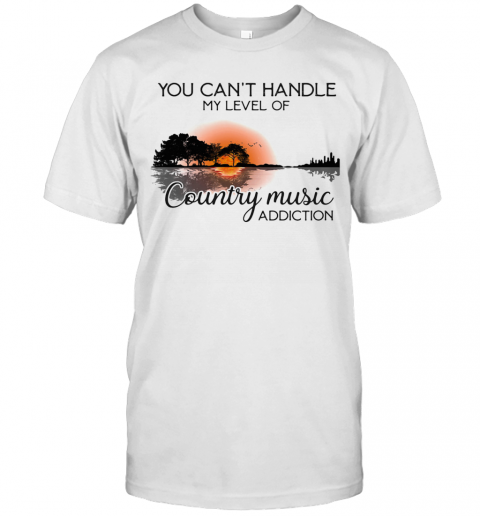 You Can'T Handle My Level Of Country Music Addiction Guitar T-Shirt Classic Men's T-shirt