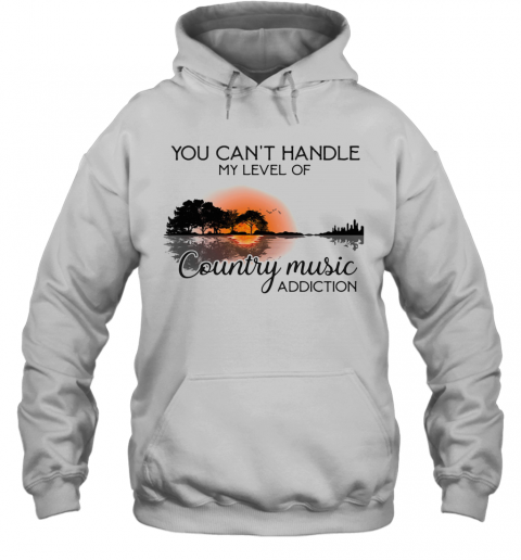 You Can'T Handle My Level Of Country Music Addiction Guitar T-Shirt Unisex Hoodie