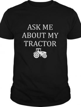 Ask me about my tractor shirt