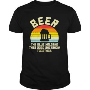 Beer Glue Holding 2020 Shitshow Retro Bad Year Drinking Team shirt