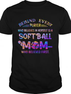 Behind every player who believes in herself is a softball mom colors quote shirt