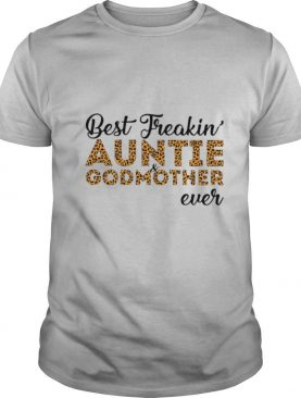 Best Freakin' Auntie And Godmother Ever shirt