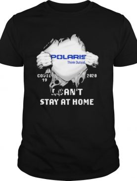 Blood inside polaris think outside i can't stay at home covid 19 2020 shirt