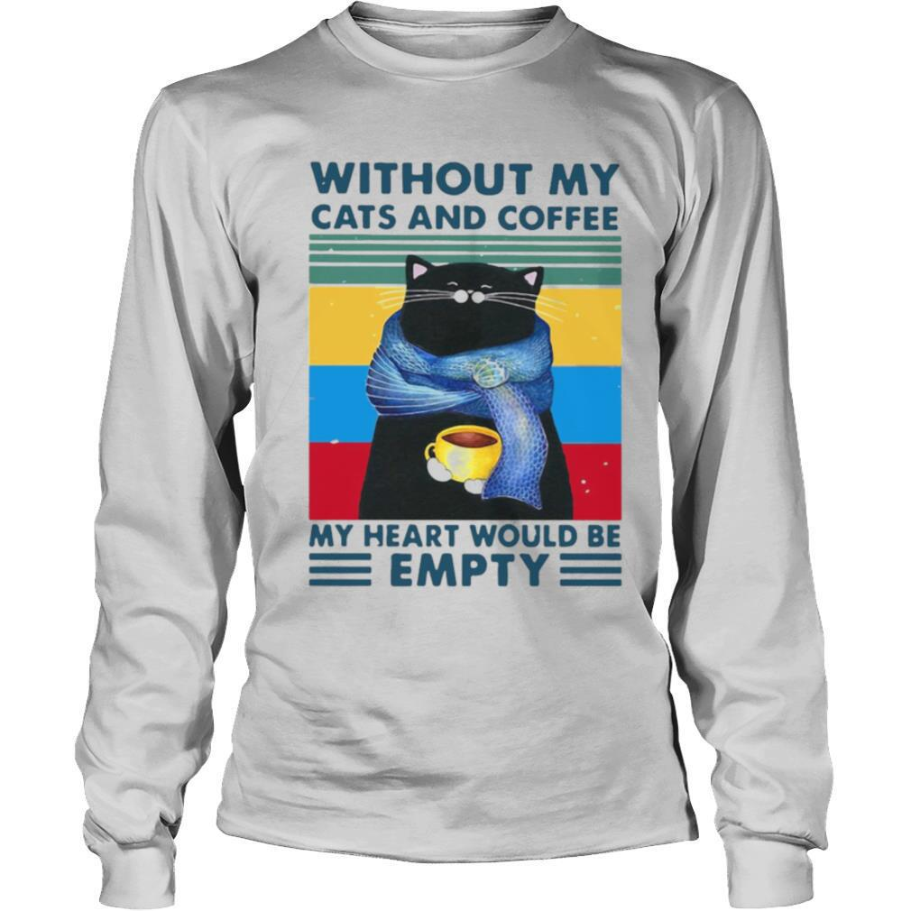 Cat And Coffee Without My Cats And Coffee My Heart Would Be Empty Vintage Retro shirt