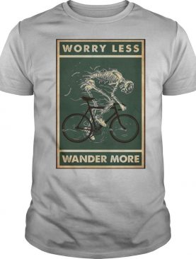 Cycling Worry Less Wander More shirt