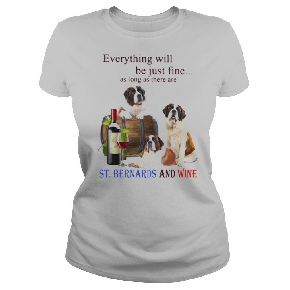 Everything Will Be Just Fine As Long As There Are St.Bernards And Wine shirt