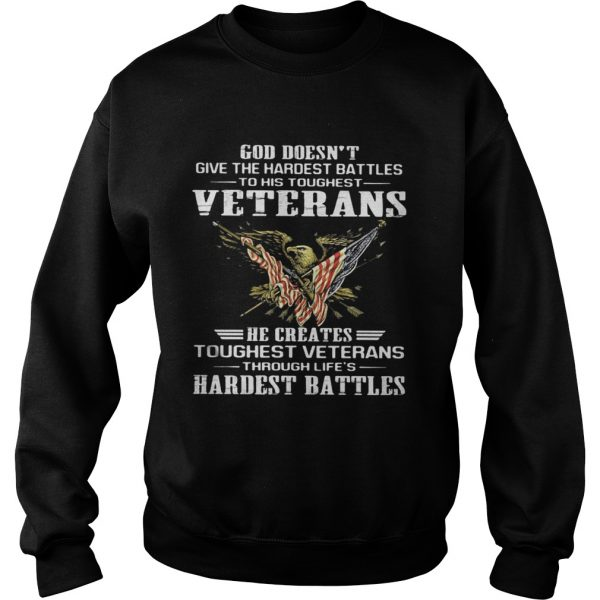God doesnt give the hardest battles to his toughest veterans eagle quote  Sweatshirt