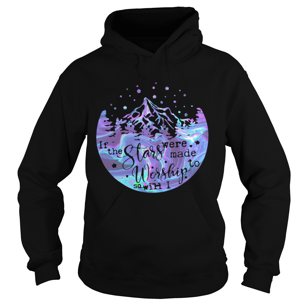 Holo If The Stars Were Made To Worship So Will I  Hoodie