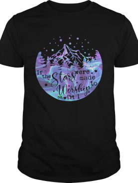 Holo If The Stars Were Made To Worship So Will I shirt