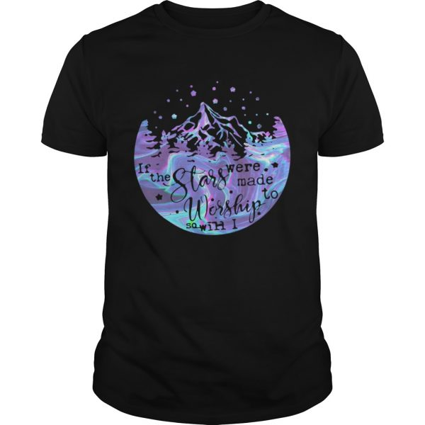Holo If The Stars Were Made To Worship So Will I  Unisex
