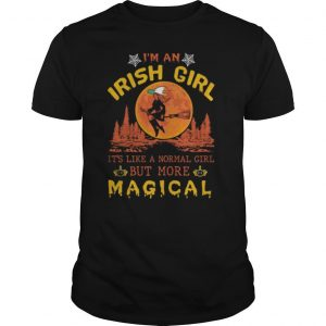 I'm An Irish Girl It's Like A Normal Girl But More Magical Halloween shirt