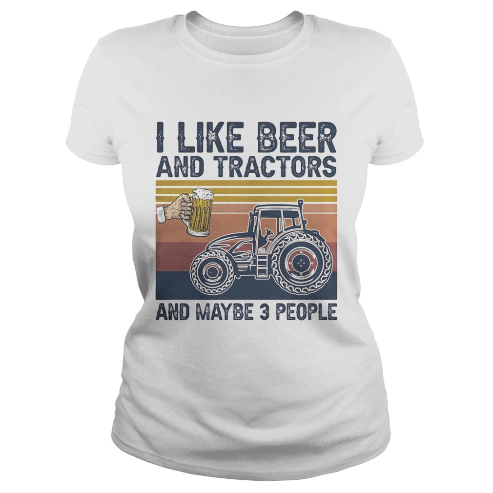 I like beer and tractors and maybe 3 people vintage retro  Classic Ladies