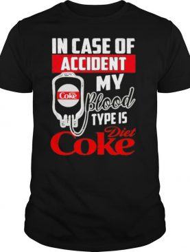 In case of accident my blood type is diet coke shirt